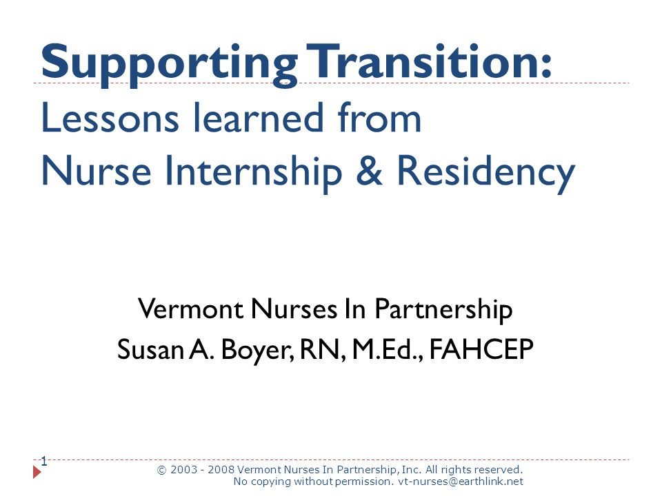 Supporting Transition: Lessons learned from Nurse Internship & Residency © 2003 - 2008 Vermont Nurses In Partnership, Inc.