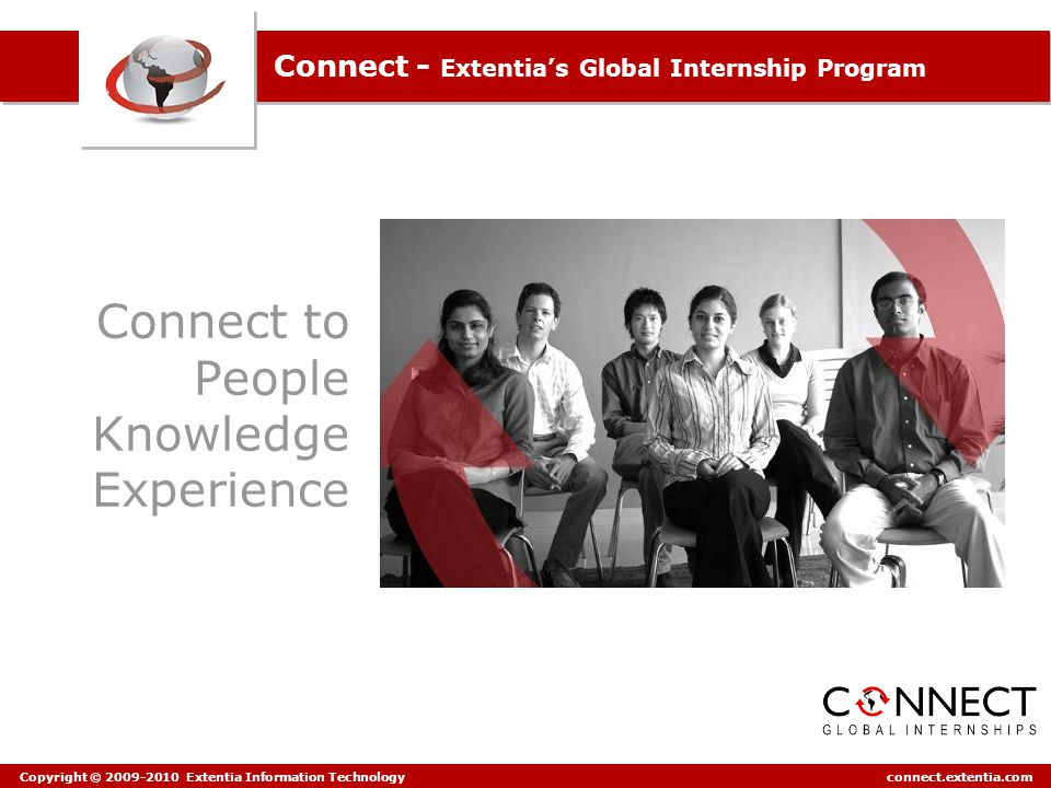 Connect: Extentia's Global Internship Program Copyright © 2009-2010 Extentia Information Technology connect.extentia.com About Extentia Extentia is globally recognized provider of high quality software development, information technology and consulting services.