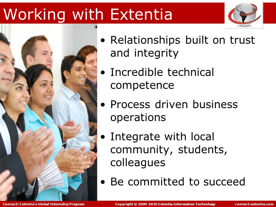 Connect: Extentia's Global Internship Program Copyright © 2009-2010 Extentia Information Technology connect.extentia.com Why India.