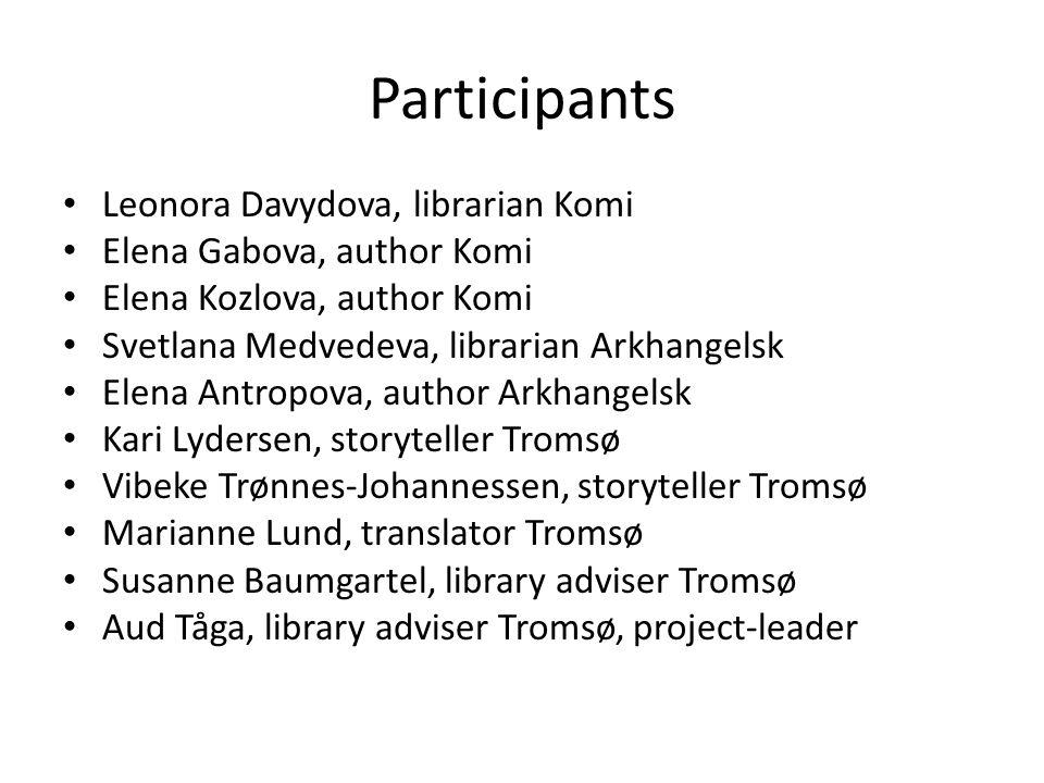 Participants Leonora Davydova, librarian Komi Elena Gabova, author Komi Elena Kozlova, author Komi Svetlana Medvedeva, librarian Arkhangelsk Elena Ant
