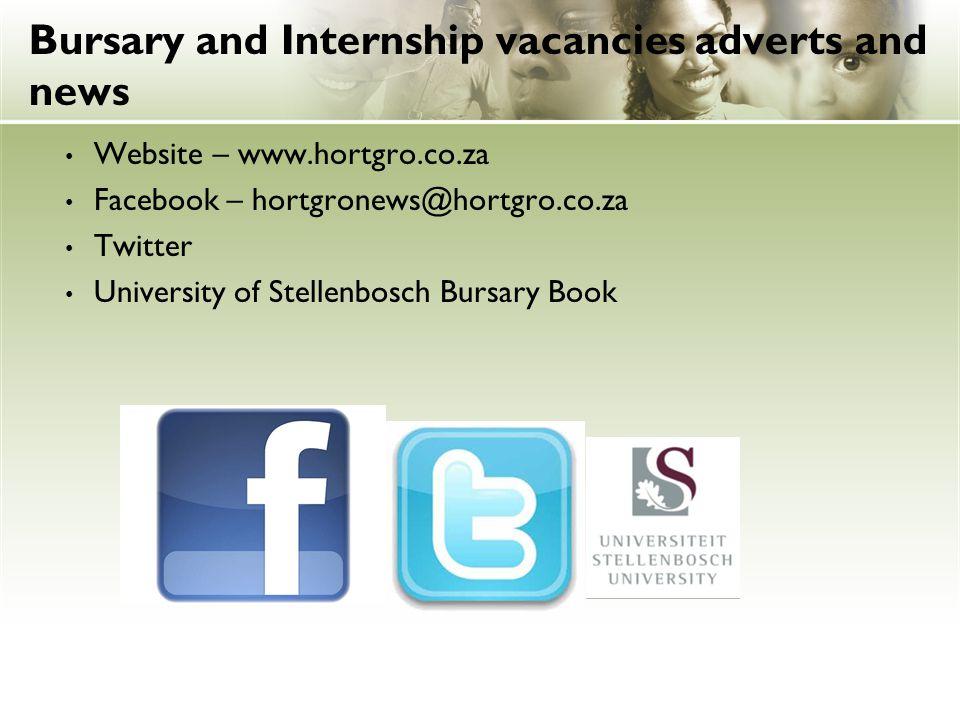 Bursary and Internship vacancies adverts and news Website – www.hortgro.co.za Facebook – hortgronews@hortgro.co.za Twitter University of Stellenbosch