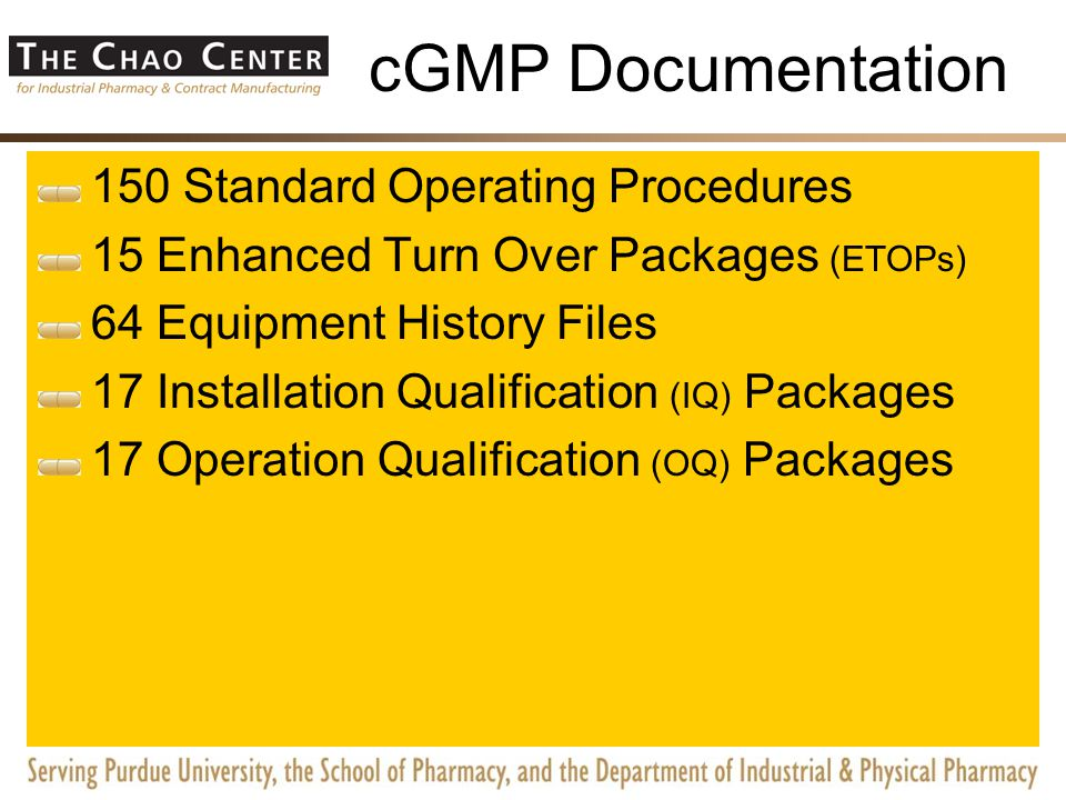 cGMP Documentation 150 Standard Operating Procedures 15 Enhanced Turn Over Packages (ETOPs) 64 Equipment History Files 17 Installation Qualification (IQ) Packages
