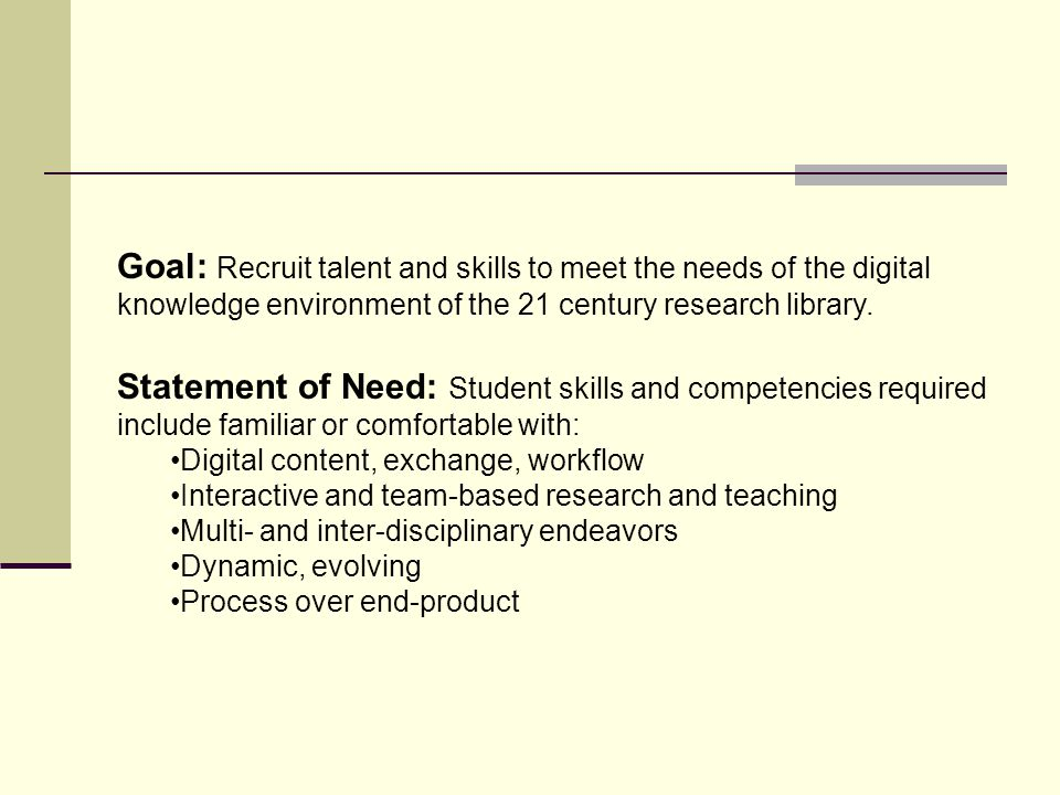 Goal: Recruit talent and skills to meet the needs of the digital knowledge environment of the 21 century research library.