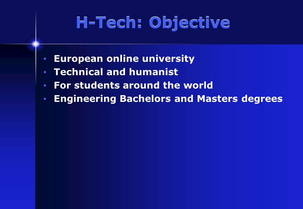 H-Tech: Motivation Developing countries and the economy 95% to Britain, Canada, the U.S., Australia A market for European education The maturity of online learning systems