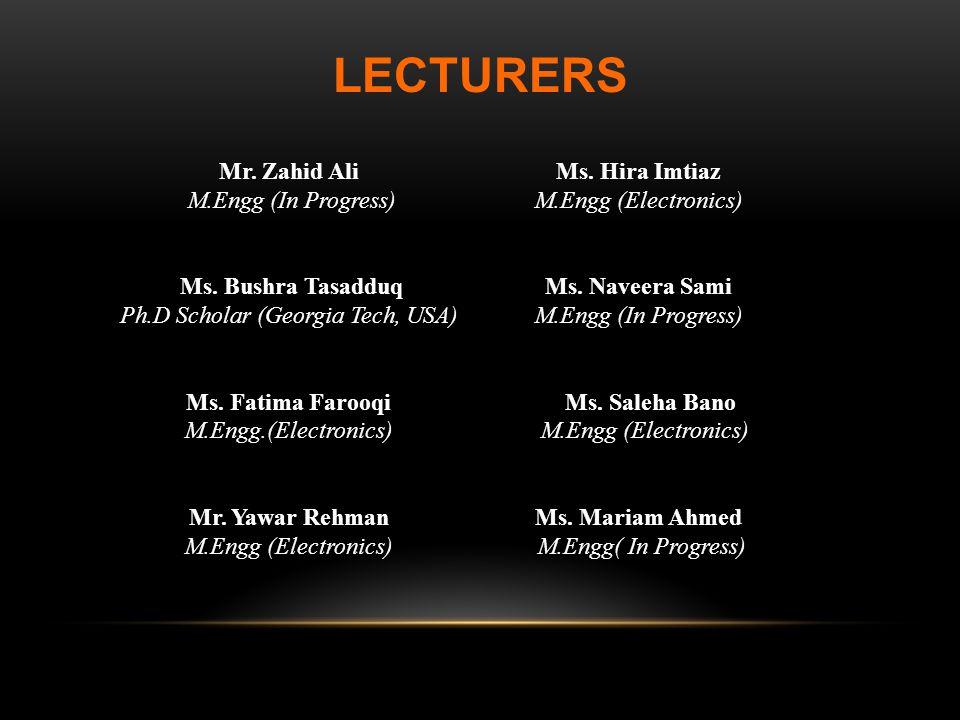 Mr. Zahid Ali M.Engg (In Progress) Ms. Bushra Tasadduq Ph.D Scholar (Georgia Tech, USA) Ms. Fatima Farooqi M.Engg.(Electronics) Mr. Yawar Rehman M.Eng