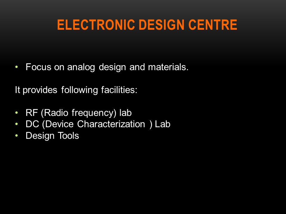 ELECTRONIC DESIGN CENTRE Focus on analog design and materials.