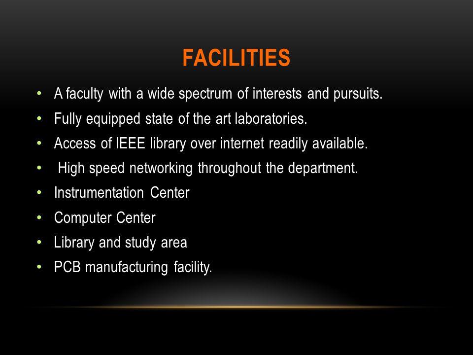 FACILITIES A faculty with a wide spectrum of interests and pursuits.