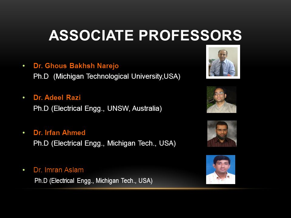 ASSOCIATE PROFESSORS Dr.Ghous Bakhsh Narejo Ph.D (Michigan Technological University,USA) Dr.