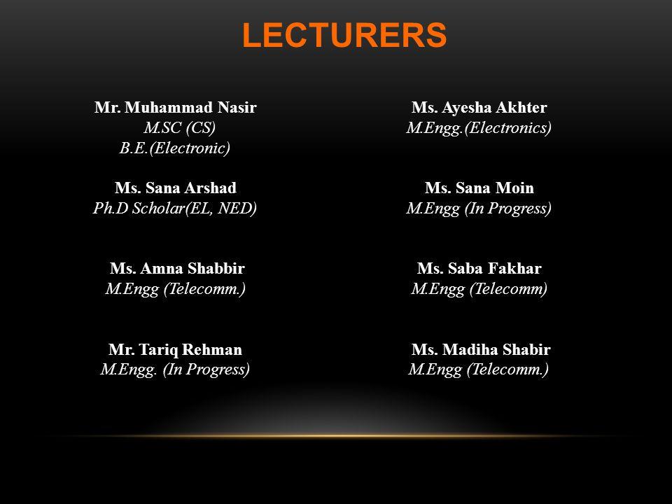 Mr. Muhammad Nasir M.SC (CS) B.E.(Electronic) Ms. Sana Arshad Ph.D Scholar(EL, NED) Ms. Amna Shabbir M.Engg (Telecomm.) Mr. Tariq Rehman M.Engg. (In P