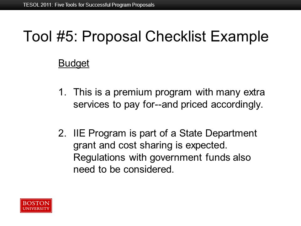 Boston University Slideshow Title Goes Here Tool #5: Proposal Checklist Example Budget 1.This is a premium program with many extra services to pay for--and priced accordingly.