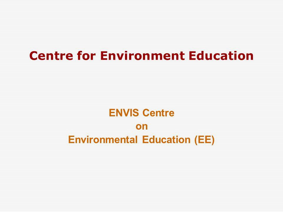 Centre for Environment Education ENVIS Centre on Environmental Education (EE)