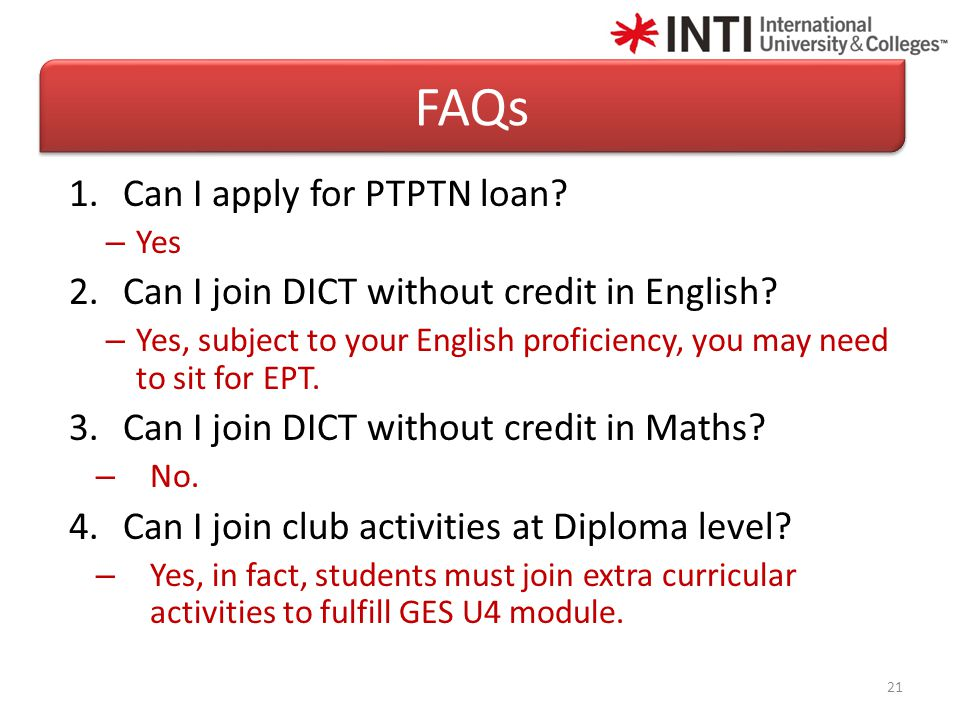 1.Can I apply for PTPTN loan. – Yes 2.Can I join DICT without credit in English.