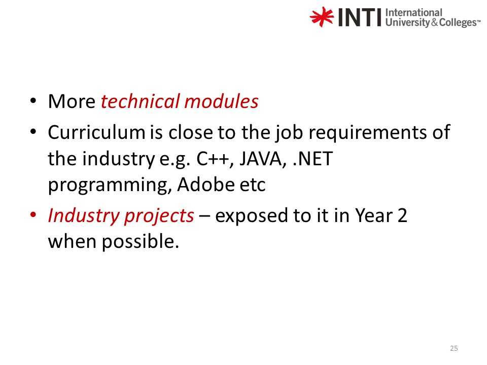 More technical modules Curriculum is close to the job requirements of the industry e.g.