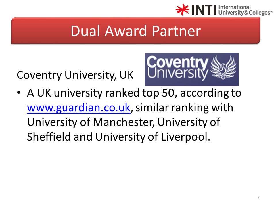 Coventry University, UK A UK university ranked top 50, according to www.guardian.co.uk, similar ranking with University of Manchester, University of Sheffield and University of Liverpool.