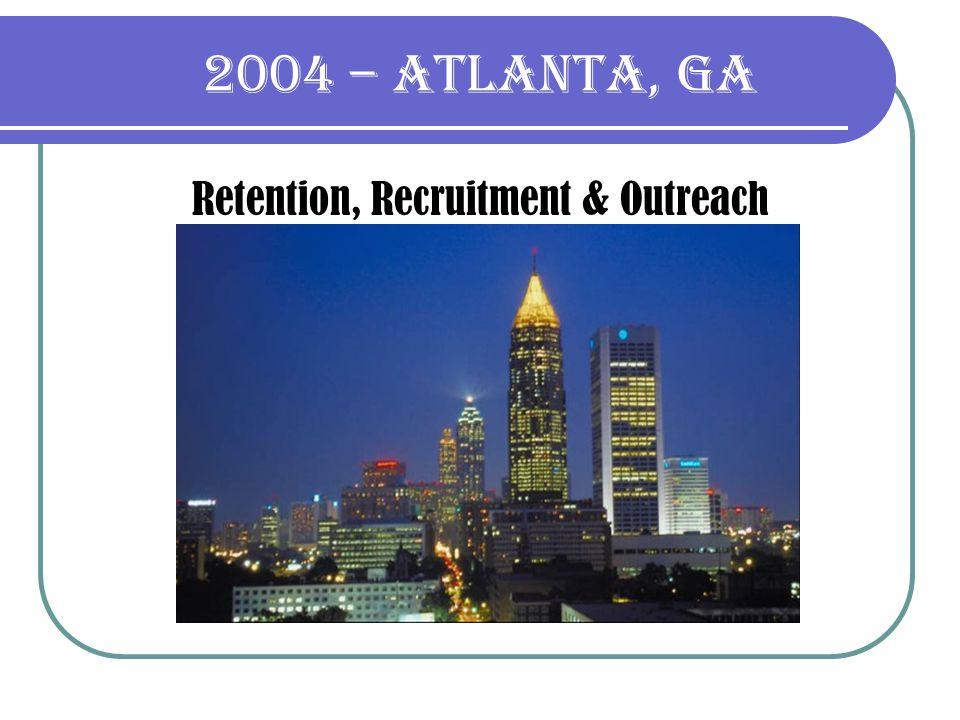 2004 – Atlanta, GA Retention, Recruitment & Outreach