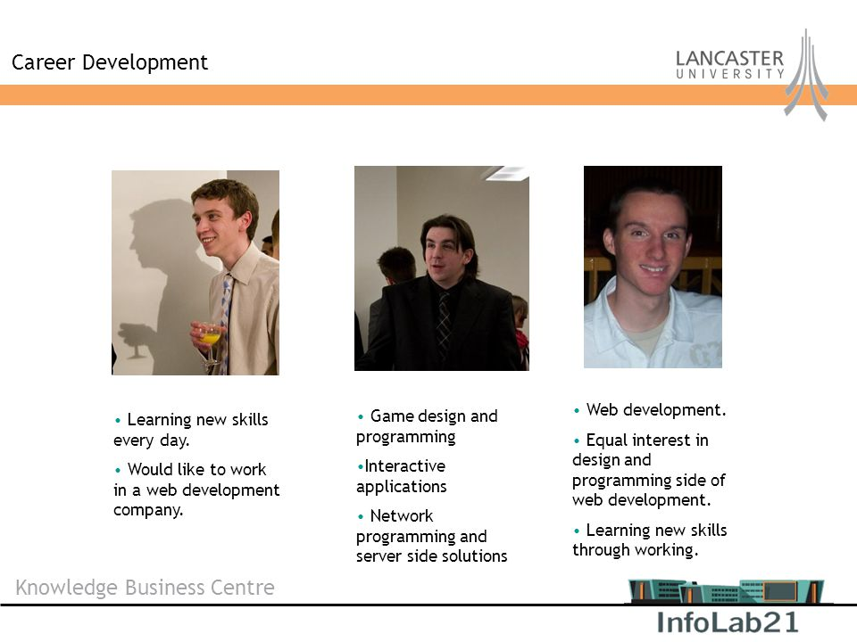 Knowledge Business Centre Career Development Learning new skills every day. Would like to work in a web development company. Web development. Equal in