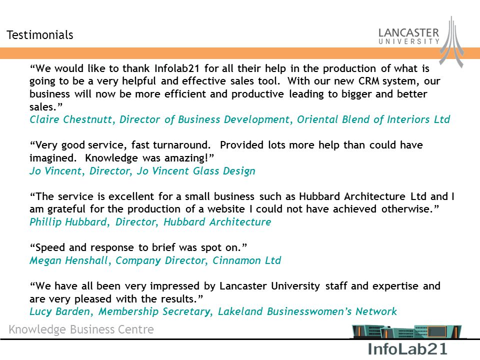 "Knowledge Business Centre Testimonials ""We would like to thank Infolab21 for all their help in the production of what is going to be a very helpful an"