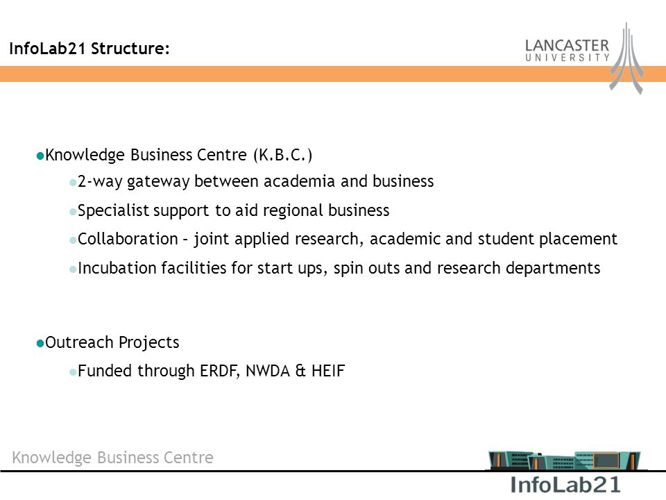 Knowledge Business Centre InfoLab21 Structure: Knowledge Business Centre (K.B.C.) 2-way gateway between academia and business Specialist support to ai