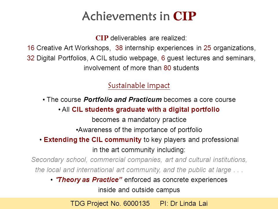 Achievements in CIP CIP deliverables are realized: 16 Creative Art Workshops, 38 internship experiences in 25 organizations, 32 Digital Portfolios, A