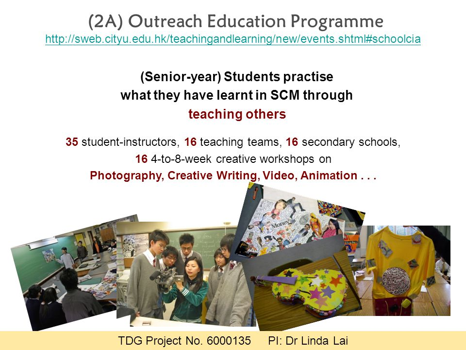(2A) Outreach Education Programme http://sweb.cityu.edu.hk/teachingandlearning/new/events.shtml#schoolcia (Senior-year) Students practise what they ha
