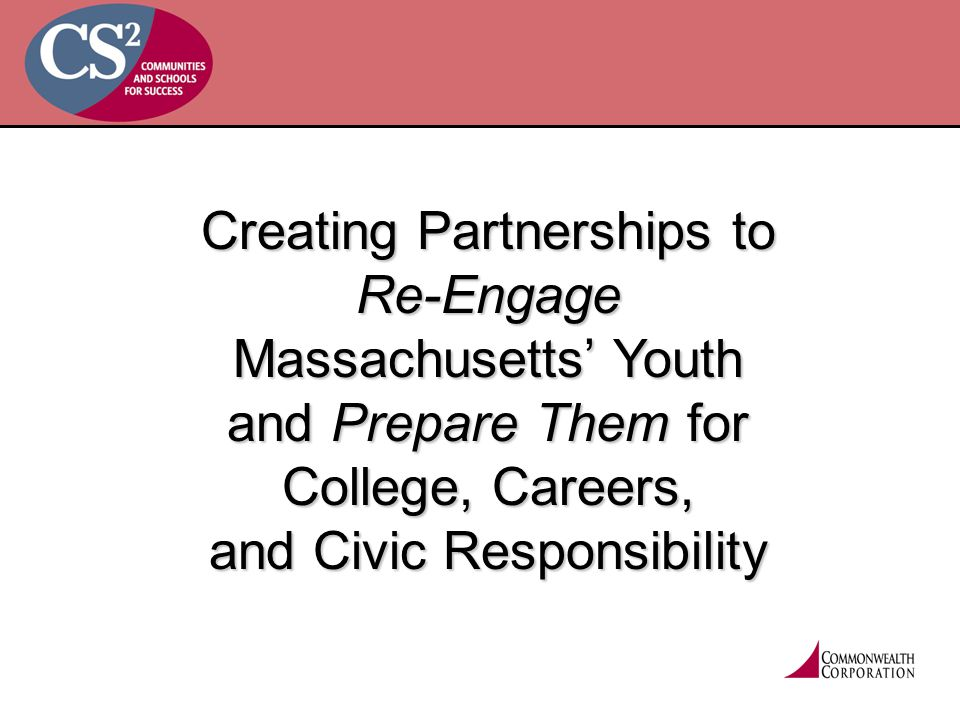 Creating Partnerships to Re-Engage Massachusetts' Youth and Prepare Them for College, Careers, and Civic Responsibility