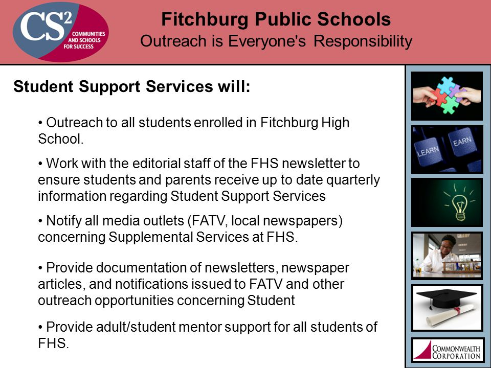 Fitchburg Public Schools Outreach is Everyone s Responsibility Student Support Services will: Outreach to all students enrolled in Fitchburg High School.