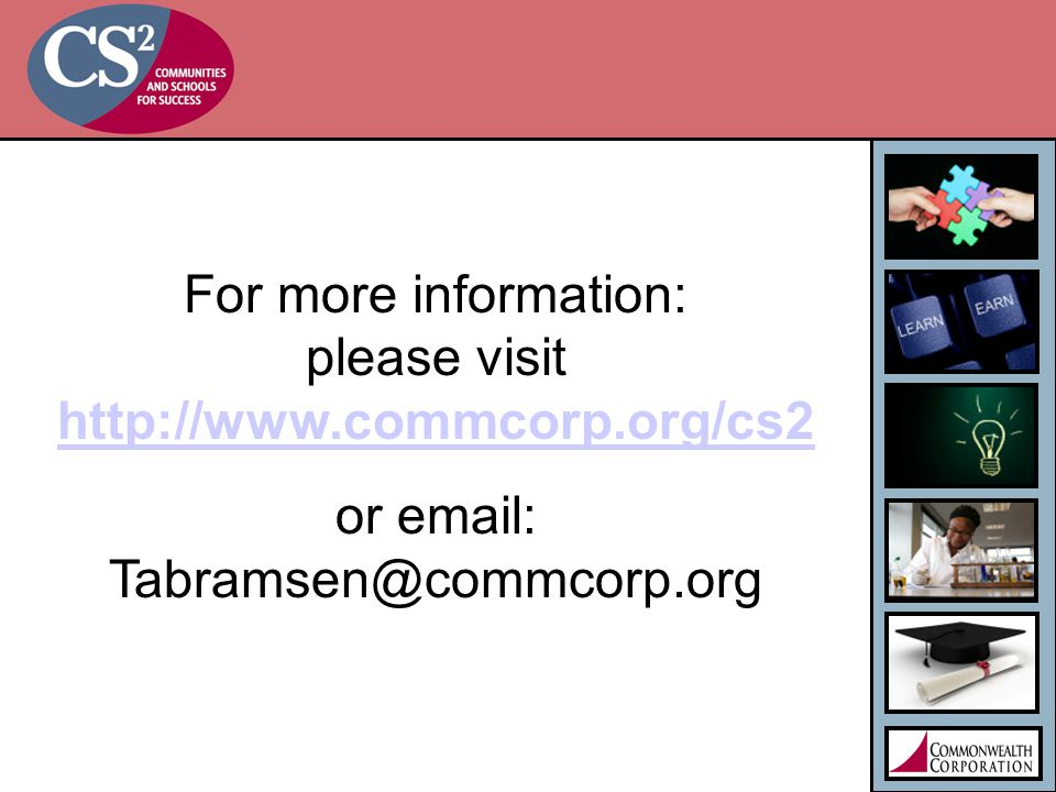 For more information: please visit http://www.commcorp.org/cs2 http://www.commcorp.org/cs2 or email: Tabramsen@commcorp.org