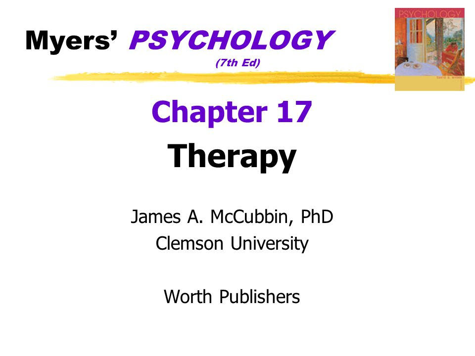 Myers' PSYCHOLOGY (7th Ed) Chapter 17 Therapy James A.