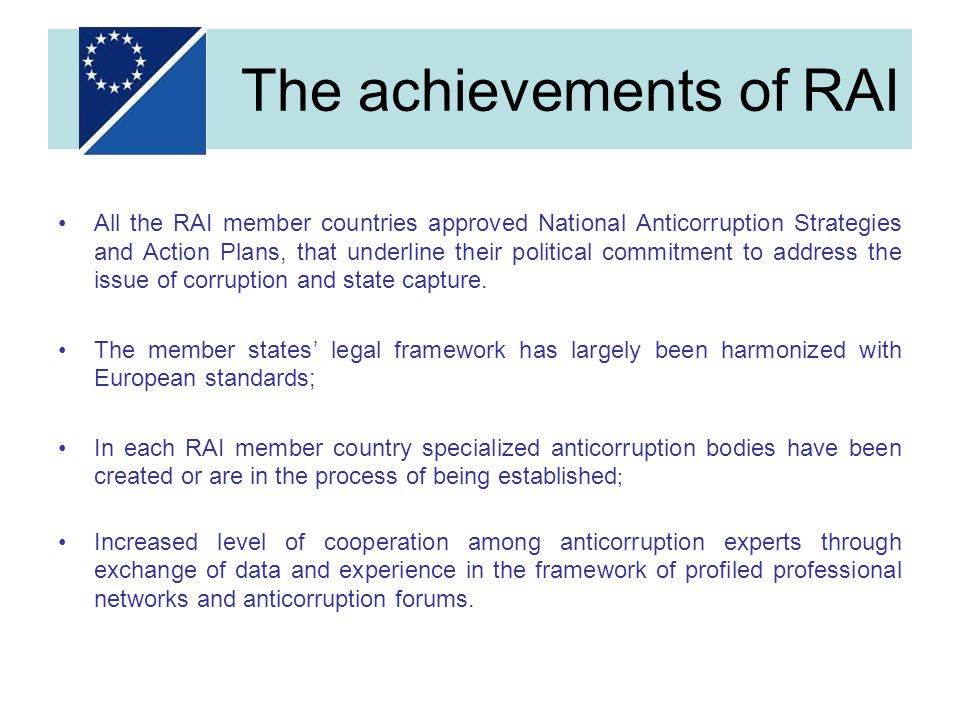 The achievements of RAI All the RAI member countries approved National Anticorruption Strategies and Action Plans, that underline their political comm