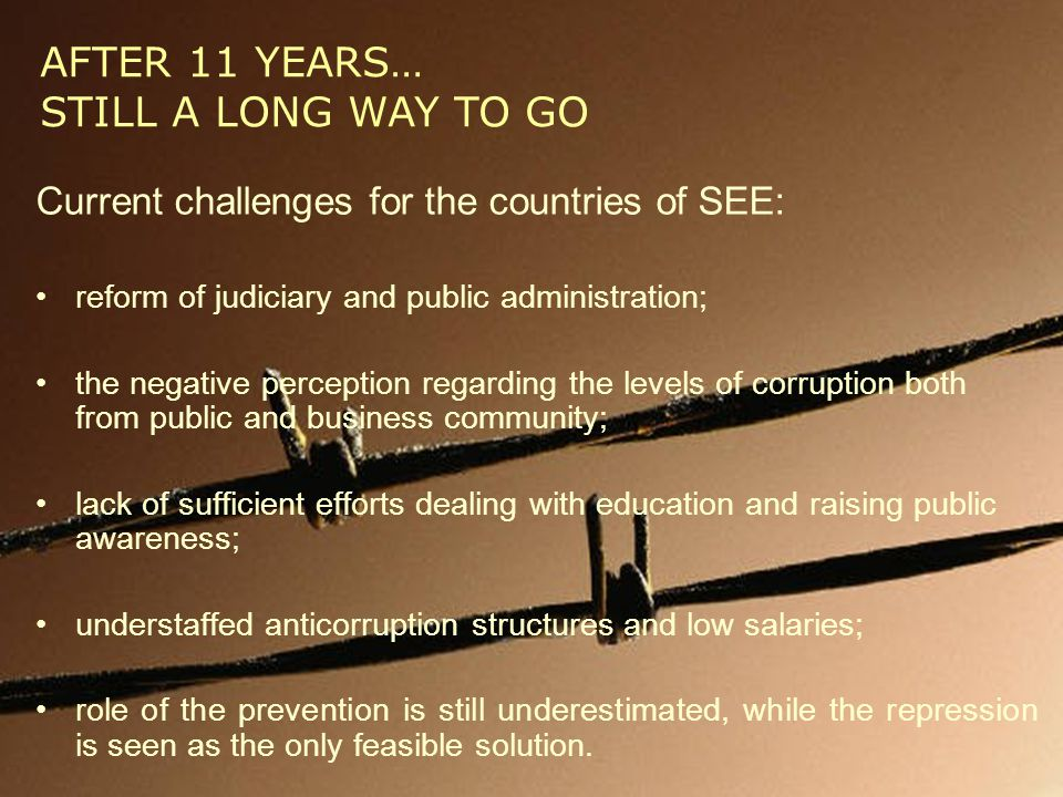 AFTER 11 YEARS… STILL A LONG WAY TO GO Current challenges for the countries of SEE: reform of judiciary and public administration; the negative percep