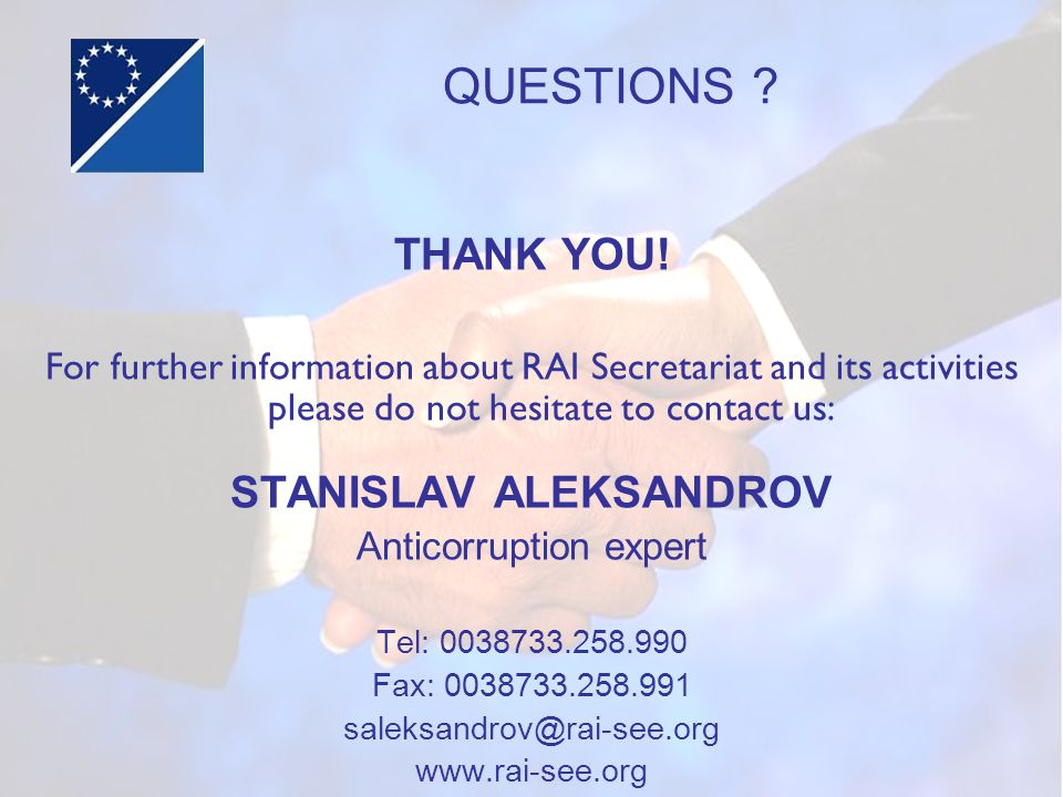 THANK YOU! For further information about RAI Secretariat and its activities please do not hesitate to contact us: STANISLAV ALEKSANDROV Anticorruption