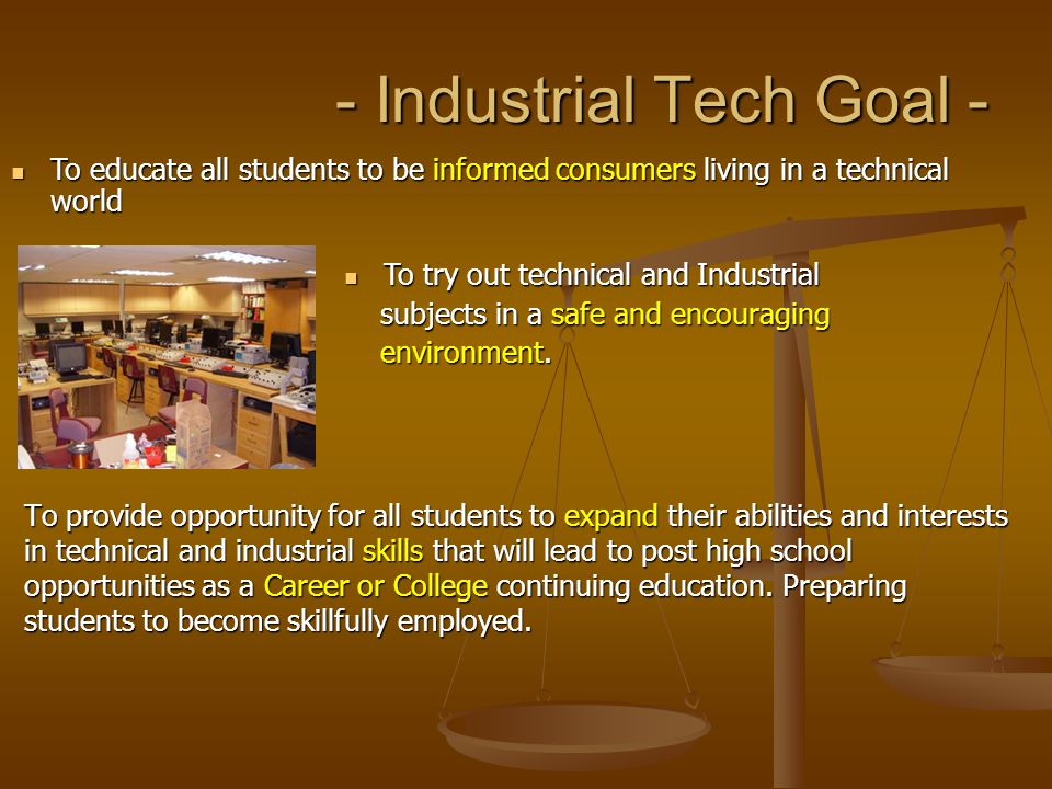 - Industrial Tech Incorporates - Facilities that combine Technological and Industrial equipment to allow students hands-on experiences.