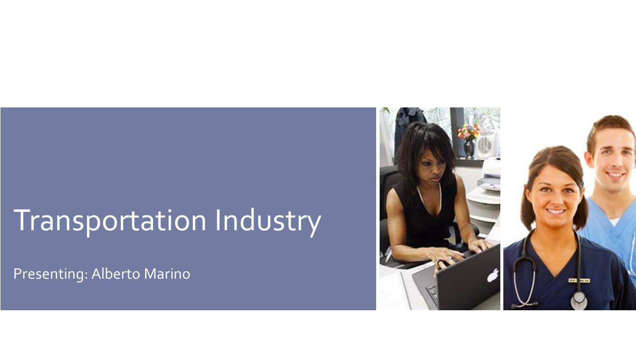 Transportation Industry Presenting: Alberto Marino