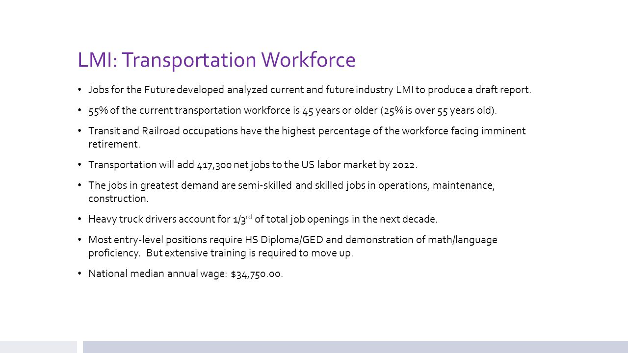 LMI: Transportation Workforce Jobs for the Future developed analyzed current and future industry LMI to produce a draft report. 55% of the current tra