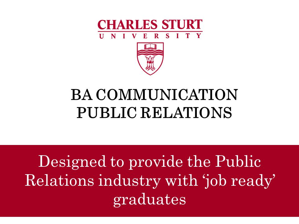 BA COMMUNICATION PUBLIC RELATIONS Designed to provide the Public Relations industry with 'job ready' graduates