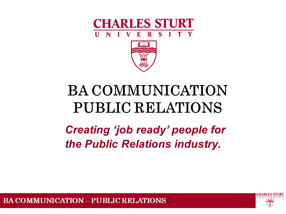 BA COMMUNICATION – PUBLIC RELATIONS BA COMMUNICATION PUBLIC RELATIONS Creating 'job ready' people for the Public Relations industry.