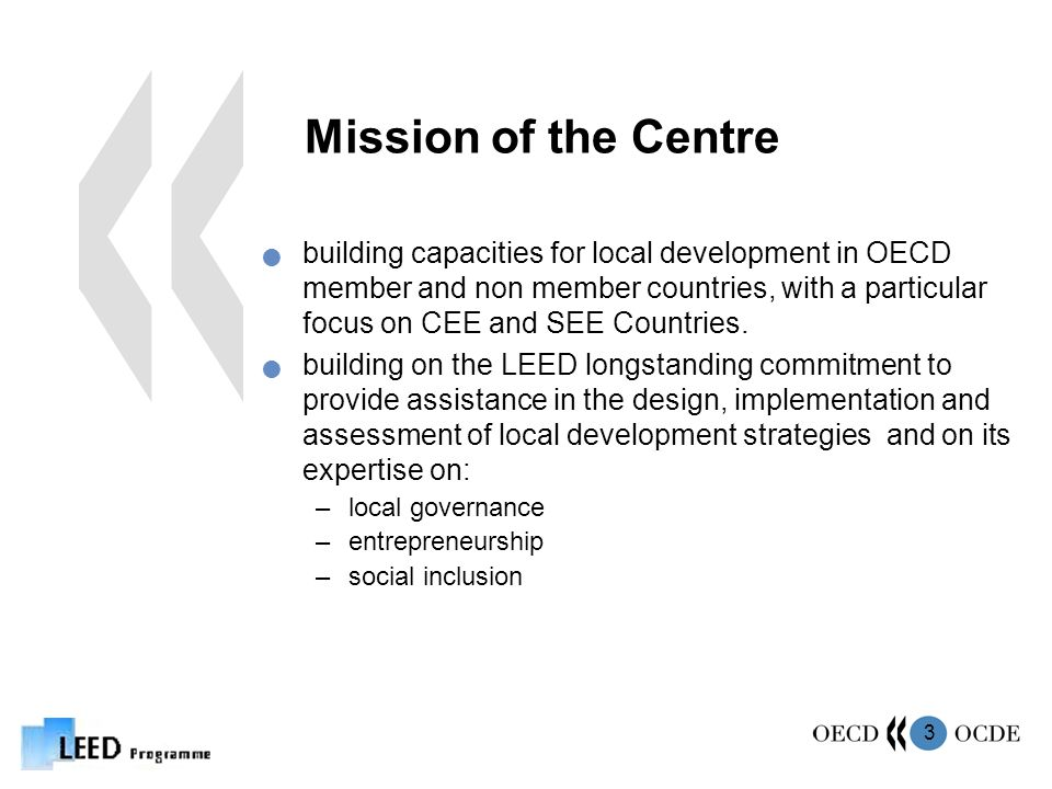 3 Mission of the Centre building capacities for local development in OECD member and non member countries, with a particular focus on CEE and SEE Countries.