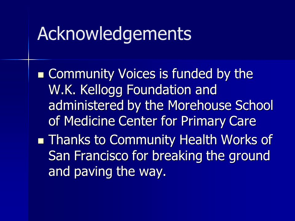 Acknowledgements Community Voices is funded by the W.K.