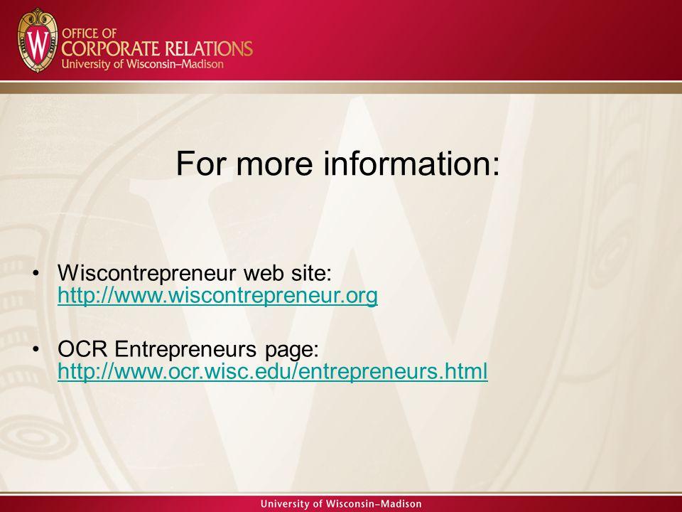 Wiscontrepreneur web site: http://www.wiscontrepreneur.org http://www.wiscontrepreneur.org OCR Entrepreneurs page: http://www.ocr.wisc.edu/entrepreneu