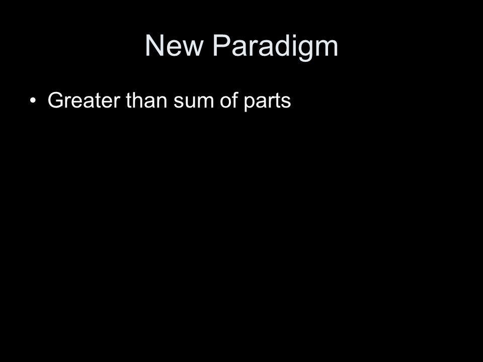 New Paradigm Greater than sum of parts