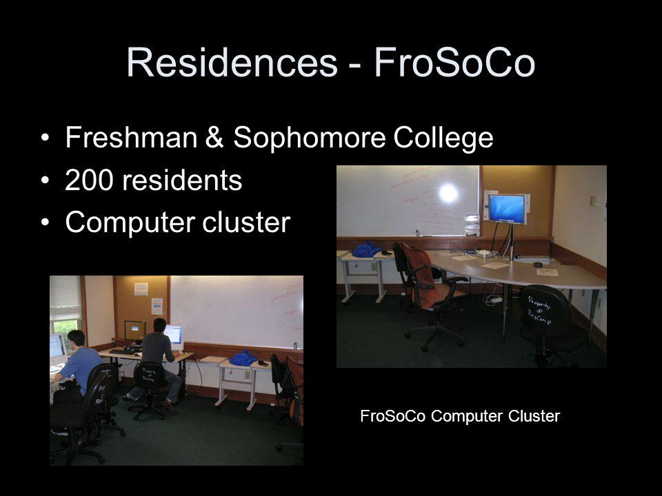 Residences - FroSoCo Freshman & Sophomore College 200 residents Computer cluster FroSoCo Computer Cluster