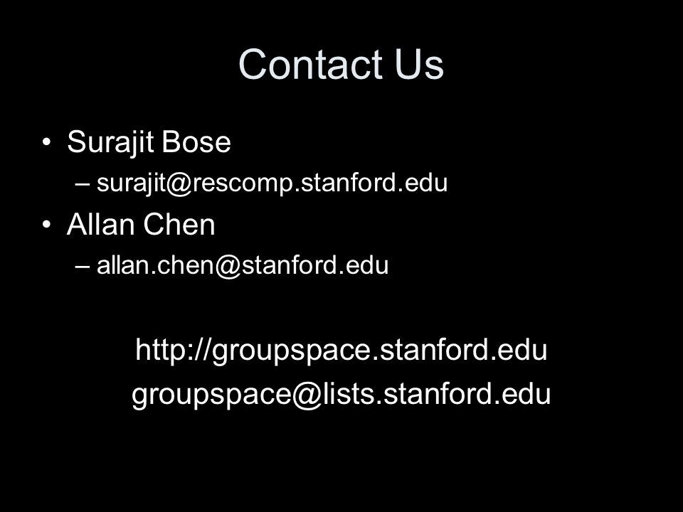 Contact Us Surajit Bose –surajit@rescomp.stanford.edu Allan Chen –allan.chen@stanford.edu http://groupspace.stanford.edu groupspace@lists.stanford.edu