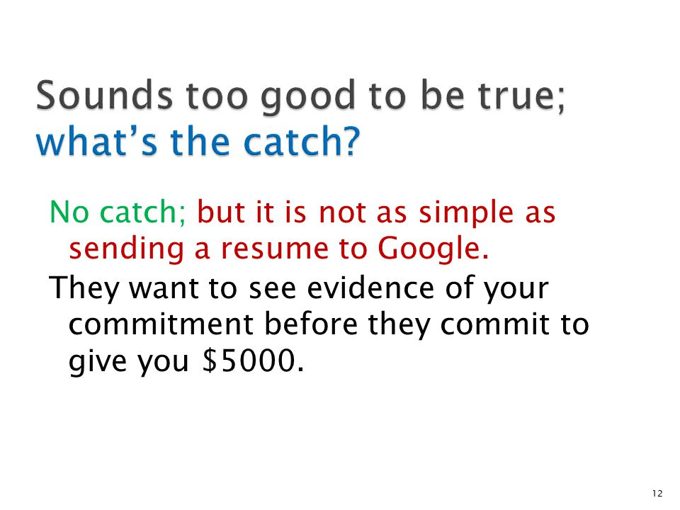 No catch; but it is not as simple as sending a resume to Google.