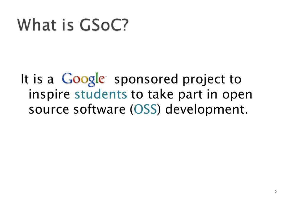It is a sponsored project to inspire students to take part in open source software (OSS) development.