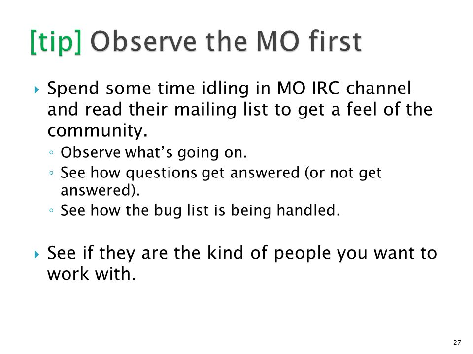  Spend some time idling in MO IRC channel and read their mailing list to get a feel of the community.