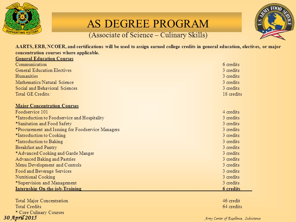 Army Center of Excellence, Subsistence 30 April 2015 AS DEGREE PROGRAM (Associate of Science – Culinary Skills) AARTS, ERB, NCOER, and certifications