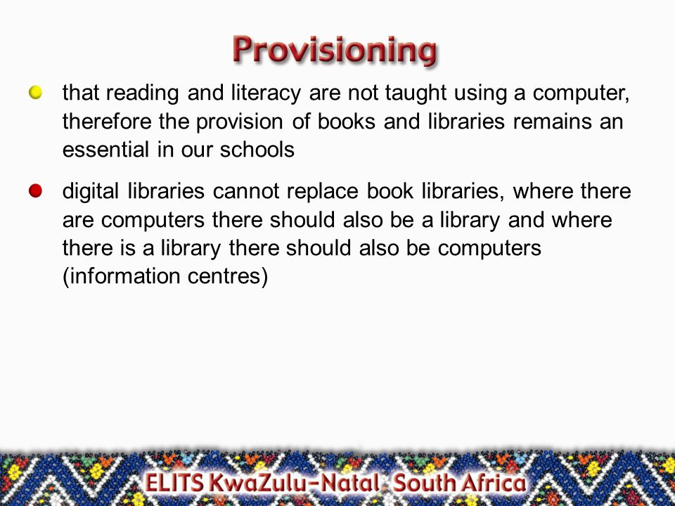 that reading and literacy are not taught using a computer, therefore the provision of books and libraries remains an essential in our schools digital libraries cannot replace book libraries, where there are computers there should also be a library and where there is a library there should also be computers (information centres)