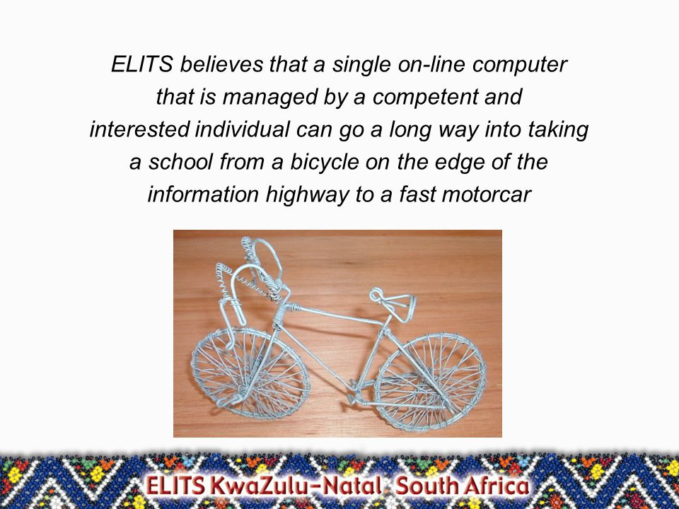 ELITS believes that a single on-line computer that is managed by a competent and interested individual can go a long way into taking a school from a bicycle on the edge of the information highway to a fast motorcar