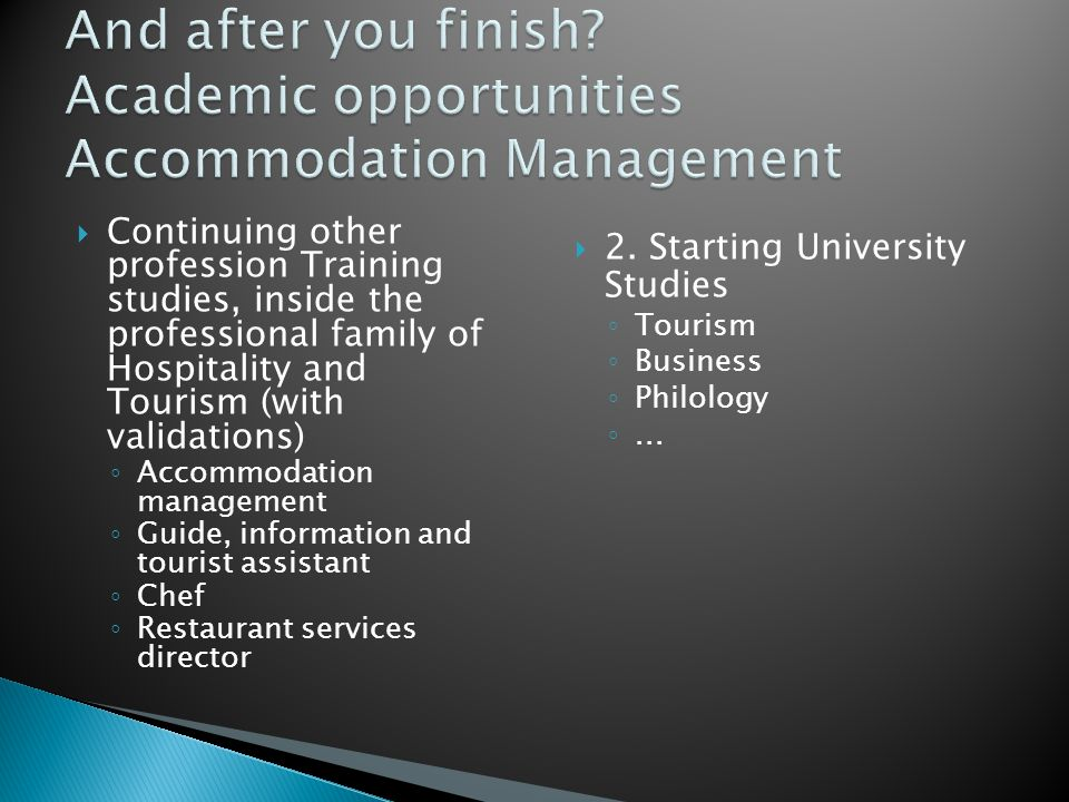  Continuing other profession Training studies, inside the professional family of Hospitality and Tourism (with validations) ◦ Accommodation management ◦ Guide, information and tourist assistant ◦ Chef ◦ Restaurant services director  2.