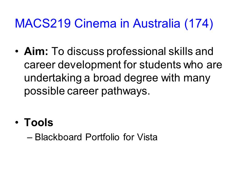 MACS219 Cinema in Australia (174) Aim: To discuss professional skills and career development for students who are undertaking a broad degree with many possible career pathways.